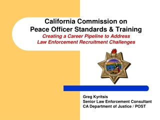 California Commission on  Peace Officer Standards & Training Creating a Career Pipeline to Address Law Enforcement R