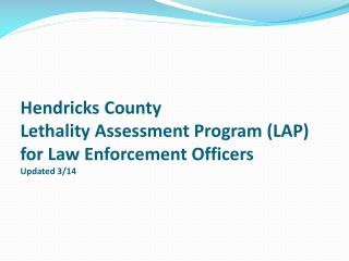 Hendricks County Lethality Assessment Program (LAP)  for Law Enforcement Officers Updated 3/14