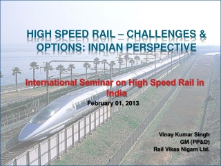 High Speed rail – challenges & options:  indian  perspective International Seminar on High Speed Rail in India Febru