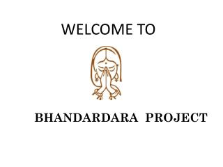 WELCOME TO BHANDARDARA  PROJECT