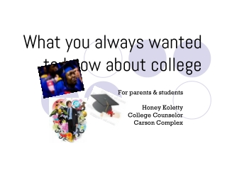 What you always wanted to know about college