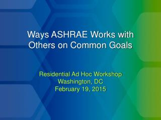 Ways ASHRAE Works with Others on Common Goals