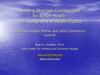 Building Stronger Communities  for Better Health : The Geography of Health  Equity Delaware Healthy Mother and Infant C