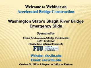 Welcome  to Webinar on Accelerated Bridge  Construction Washington  State's Skagit River Bridge Emergency Slide Sponso