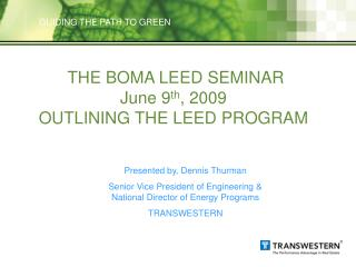 THE BOMA LEED SEMINAR June 9 th , 2009 OUTLINING THE LEED PROGRAM