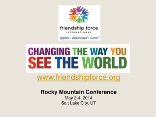 www.friendshipforce.org Rocky Mountain Conference  May 2-4, 2014  Salt Lake City, UT