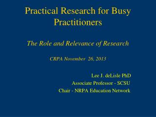 Practical Research for Busy Practitioners The Role and Relevance of Research CRPA November  26, 2013