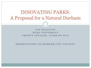 INNOVATING PARKS: A Proposal for a Natural Durham