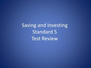 Saving and Investing  Standard 5 Test Review