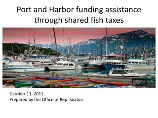 Port and Harbor funding assistance through shared fish  taxes