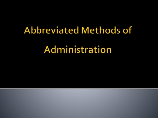 Abbreviated Methods of Administration