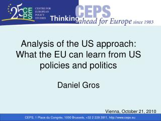 Analysis of the US approach: What the EU can learn from US policies and politics Daniel Gros