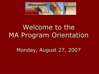 Welcome to the MA Program Orientation Monday, August 27, 2007