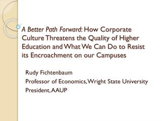 Rudy Fichtenbaum Professor of Economics, Wright State University President, AAUP
