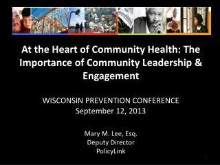 At the Heart of Community Health: The Importance  of  Community Leadership &  Engagement WISCONSIN PREVENTION CONFER