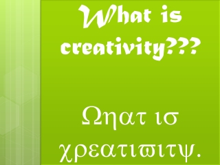What is creativity??? What is creativity.