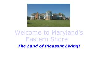 Welcome to  Maryland's  Eastern Shore