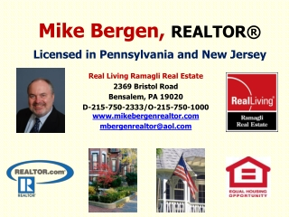 Real Living  Ramagli  Real Estate 2369 Bristol Road Bensalem, PA 19020 D-215-750-2333/O-215-750-1000   www.mikebergenre