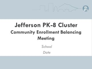 Jefferson PK-8 Cluster Community Enrollment Balancing Meeting