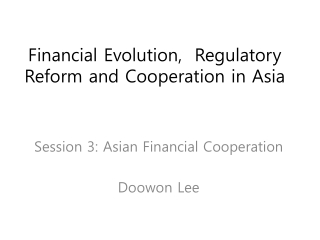 Financial Evolution,  Regulatory Reform and Cooperation in Asia