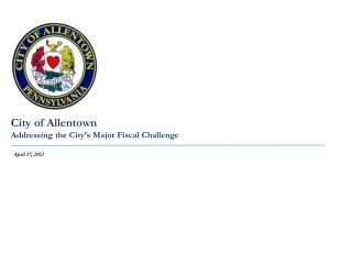 City of Allentown Addressing the City's Major Fiscal Challenge