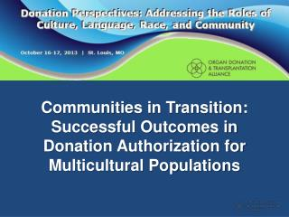 Communities in Transition:  Successful Outcomes in Donation Authorization for Multicultural Populations