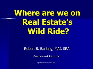 Where are we on Real Estate's  Wild Ride?