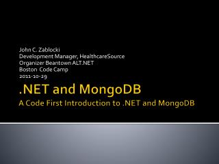 .NET and  MongoDB A Code First Introduction to .NET and  MongoDB