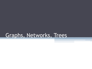 Graphs, Networks, Trees