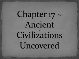 Chapter 17 ~  Ancient Civilizations Uncovered