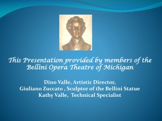 This Presentation provided by members of the  Bellini Opera Theatre of Michigan Dino Valle, Artistic Director,