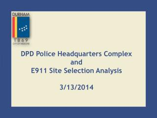 DPD Police Headquarters Complex and E911 Site Selection Analysis 3/13/2014