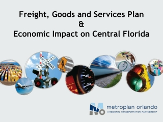 Freight, Goods and Services Plan & Economic Impact on Central Florida