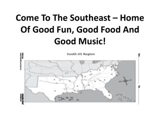 Come To The Southeast – Home Of Good Fun, Good Food And Good Music!