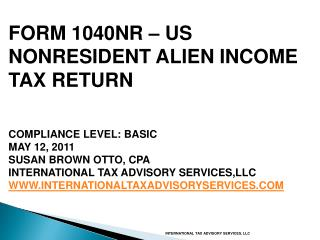 FORM 1040NR – US NONRESIDENT ALIEN INCOME TAX RETURN COMPLIANCE LEVEL: BASIC MAY 12, 2011 SUSAN BROWN OTTO, CPA INTERNAT