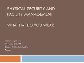Physical Security and  Facility Management What Hat Do You Wear