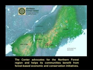 The Center advocates for the Northern Forest region and helps its communities benefit from forest-based economic and co