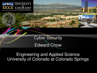 Cyber Security Edward Chow Engineering and Applied Science University of Colorado at Colorado Springs