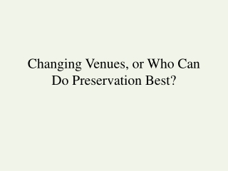 Changing Venues, or Who Can Do Preservation Best?