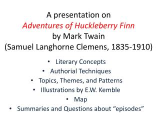 A presentation on Adventures of Huckleberry Finn by Mark Twain (Samuel Langhorne Clemens, 1835-1910)