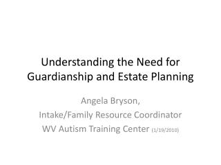 Understanding the Need for Guardianship and Estate Planning