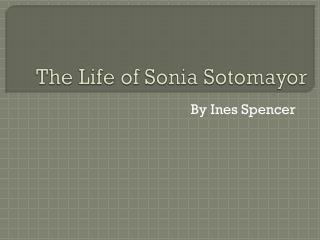The Life of Sonia  Sotomayor