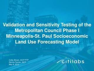 Validation and Sensitivity Testing of  the Metropolitan Council Phase  I Minneapolis-St. Paul Socioeconomic  Land Use Fo