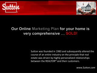 Our Online Marketing Plan for your home is very comprehensive … SOLD!