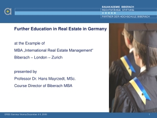 "Further Education in Real Estate in Germany a t the Example of MBA ""International Real Estate Management"" Biberach – Lo"