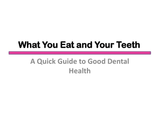 What You Eat and Your Teeth: A Quick Guide to Good Dental He