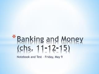 Banking and  Money ( chs . 11-12-15)
