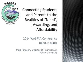 "Connecting Students and Parents to the Realities of ""Need"", Awarding, and Affordability"