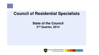 Council of Residential Specialists State  of the  Council 2 nd  Quarter, 2014