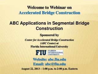 Welcome  to Webinar on Accelerated Bridge  Construction ABC Applications in Segmental Bridge Construction Sponsored  by